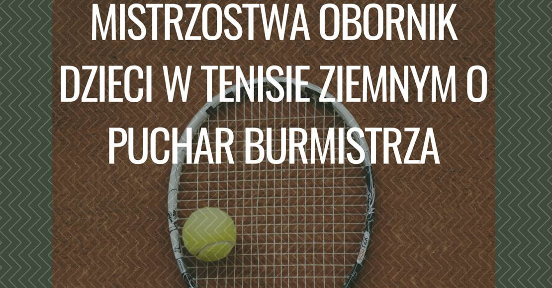 Tenisowe Mistrzostwa o Puchar Burmistrza Obornik dla dzieci i młodzieży